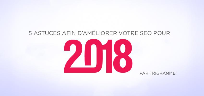 5 astuces fin d'améliorer votre SEO pour 2018